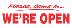 """Let your customer know your are open. """"Please Come in...We're Open"""" banners"""